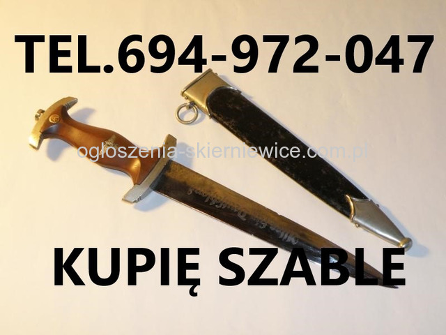KUPIE SZABLE,BAGNETY,KORDZIKI,NOŻE STARE WOJSKOWE TELEFON 694972047